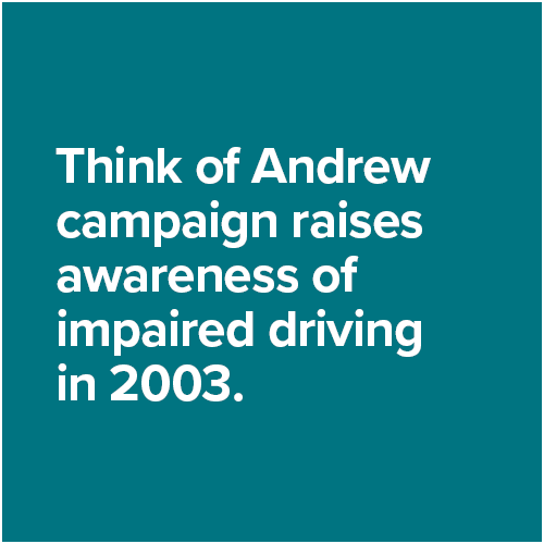 Think of Andrew campaign raises awareness of impaired driving in 2003.
