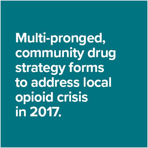 Multi-pronged, community drug strategy forms to address local opioid crisis in 2017.